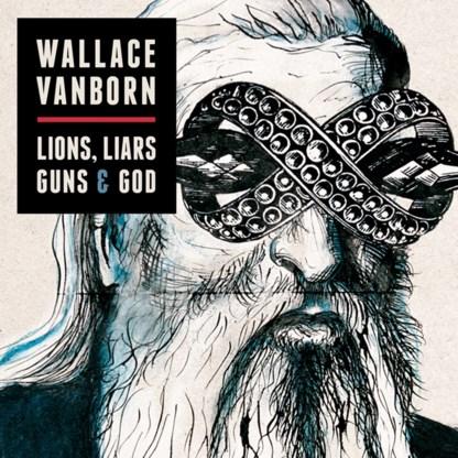 Beluister Lions, Liars, Guns and God, het nieuwe album van Wallace Vanborn