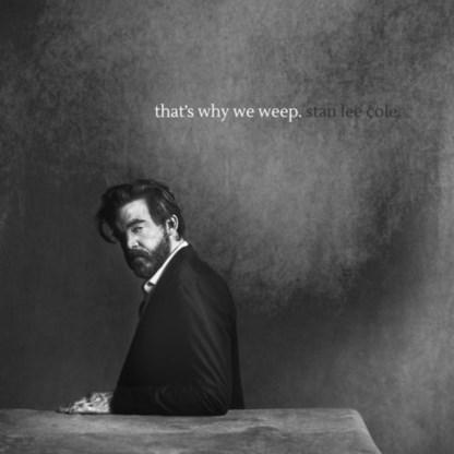 Beluister That's Why We Weep, het nieuwe album van Stan Lee Cole