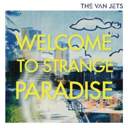 Beluister Welcome to strange paradise, het nieuwe album van The Van Jets