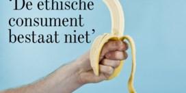 'De ethische consument bestaat niet'