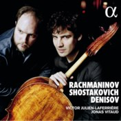 Rachmaninov, Sjostakovitsj, ­Denisov: cello & piano. Victor Julien-Laferrière, Jonas Vitaud